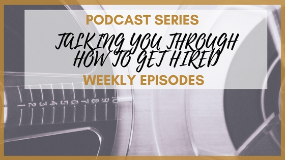 Podcast Series: Talking you Through how to Get Hired