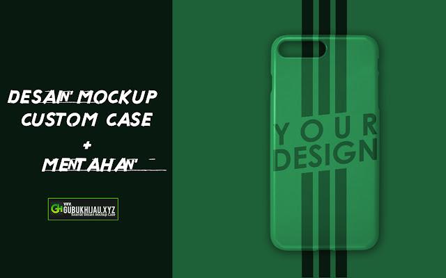 Video tutorial Desain Mockup Case dan Mentahannya gubukhijau.xyz