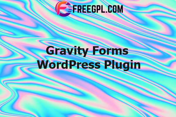 Gravity Forms - The Best WordPress Form Plugin Nulled Download Free