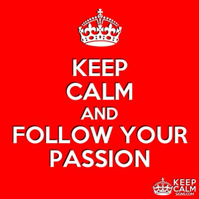 Keep Calm And Follow Your Passion