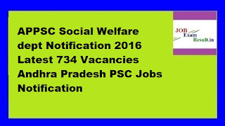 APPSC Social Welfare dept Notification 2016 Latest 734 Vacancies Andhra Pradesh PSC Jobs Notification