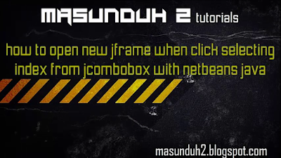 tutorial netbeans how to open new jframe when click selecting index from jcombobox(vol.23)