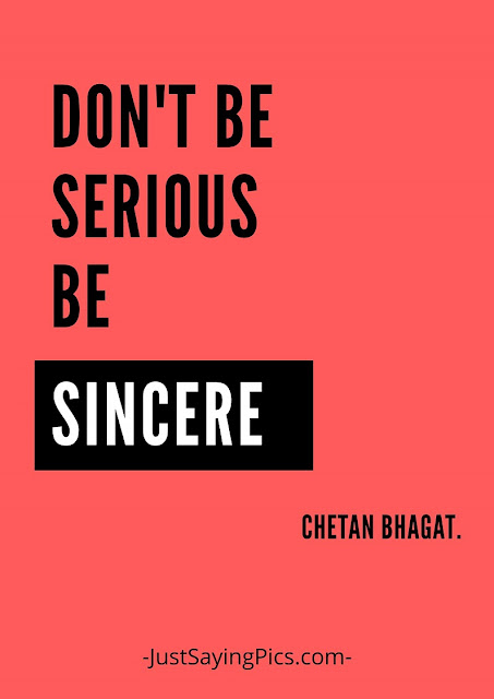 chetan bhagat quotes Don't be serious , be sincere