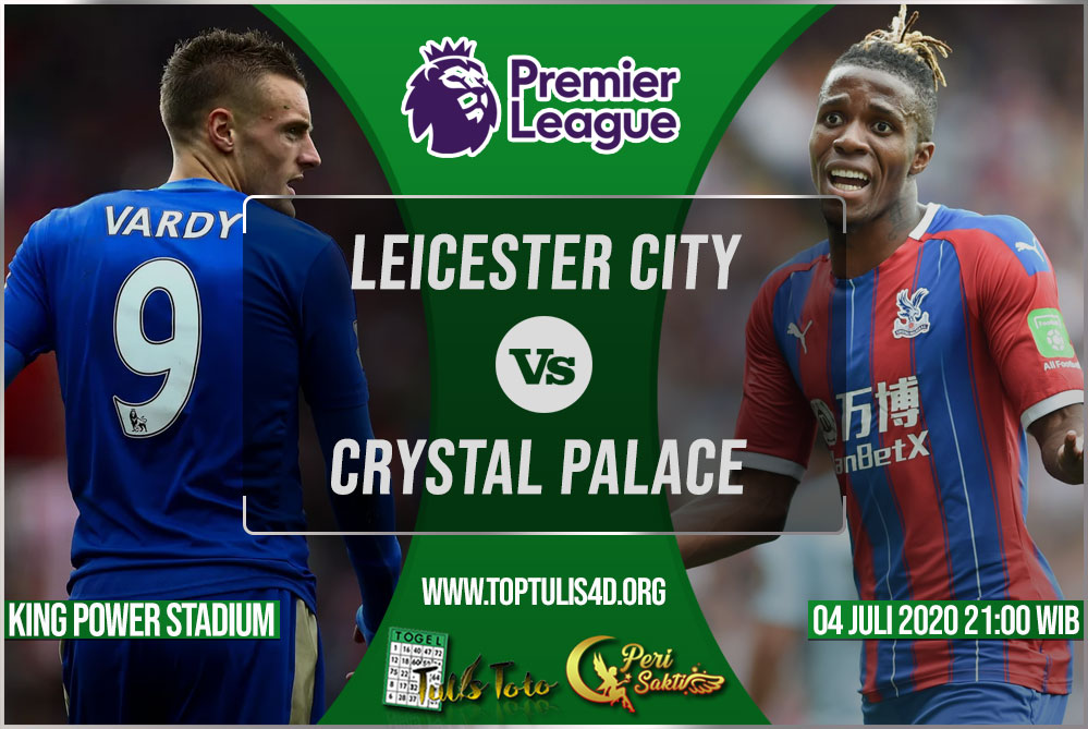 Prediksi Leicester City vs Crystal Palace 04 Juli 2020