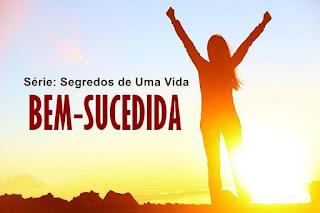 Os Benefícios de Conhecer a Deus - Série: Segredos de Uma Vida Bem-Sucedida