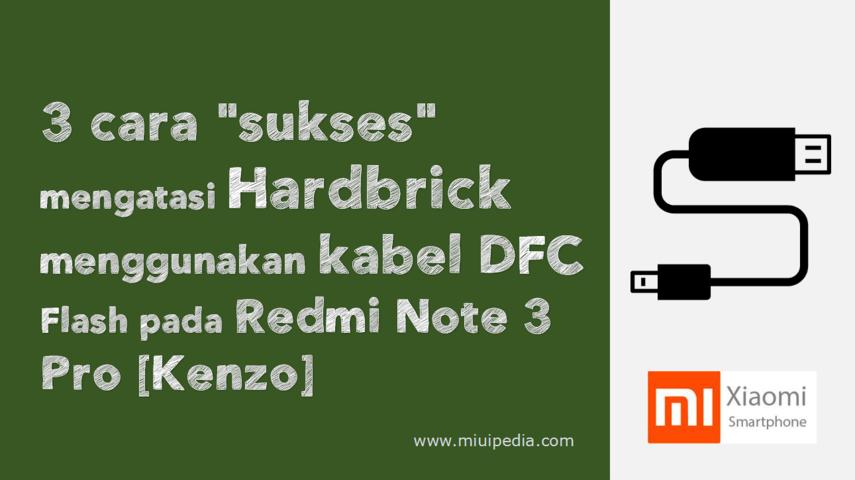 """3 cara """"sukses"""" mengatasi Hardbrick menggunakan kabel DFC Flash pada Redmi Note 3 Pro [Kenzo]"""
