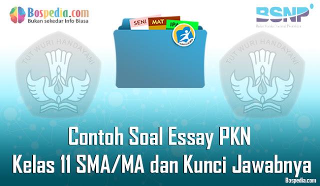 60+ Contoh Soal Essay PKN Kelas 11 SMA/MA dan Kunci Jawabnya Terbaru