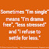 "Sometimes, 'I'm single"" means ""I'm drama free, less stressed, and I refuse to settle for less.'"