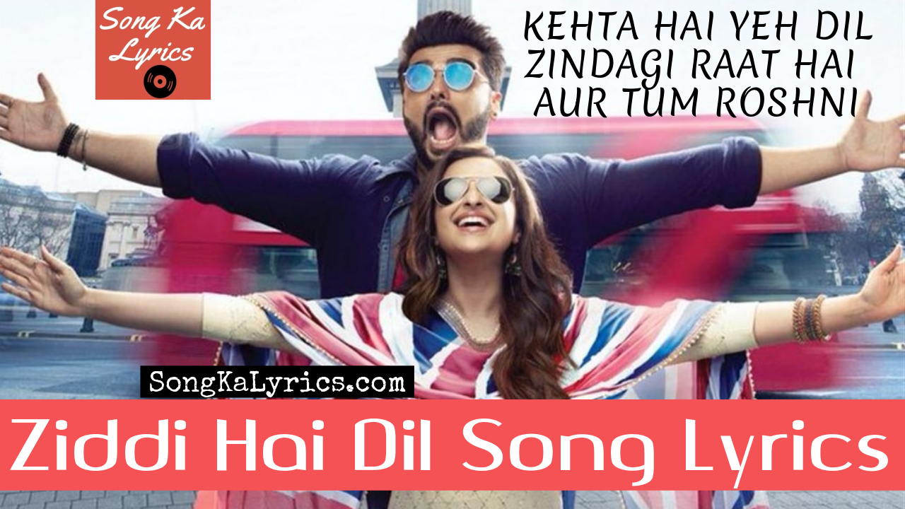Ziddi Hai Dil Lyrics Namaste England 2018 Arjune Kapoor