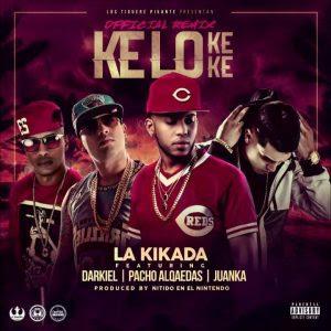 La Kikada Ft. Darkiel, Pacho, Juanka el Problematik – Ke Lo Ke Ke Remix