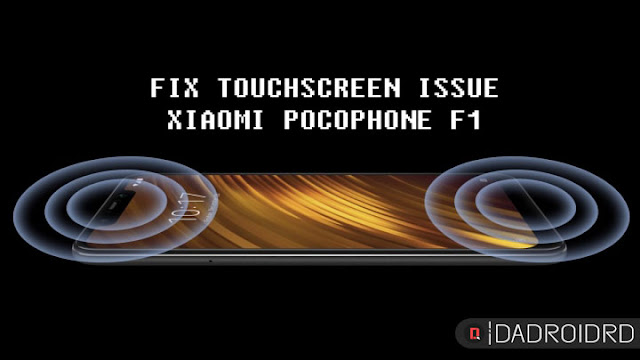 Cara mengatasi Touch Screen Error di Xiaomi Pocophone F1