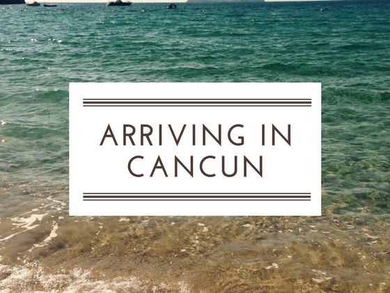 Travel flashback: Arriving in Cancun