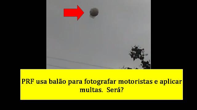 PRF usa balão para fotografar motoristas e aplicar multas
