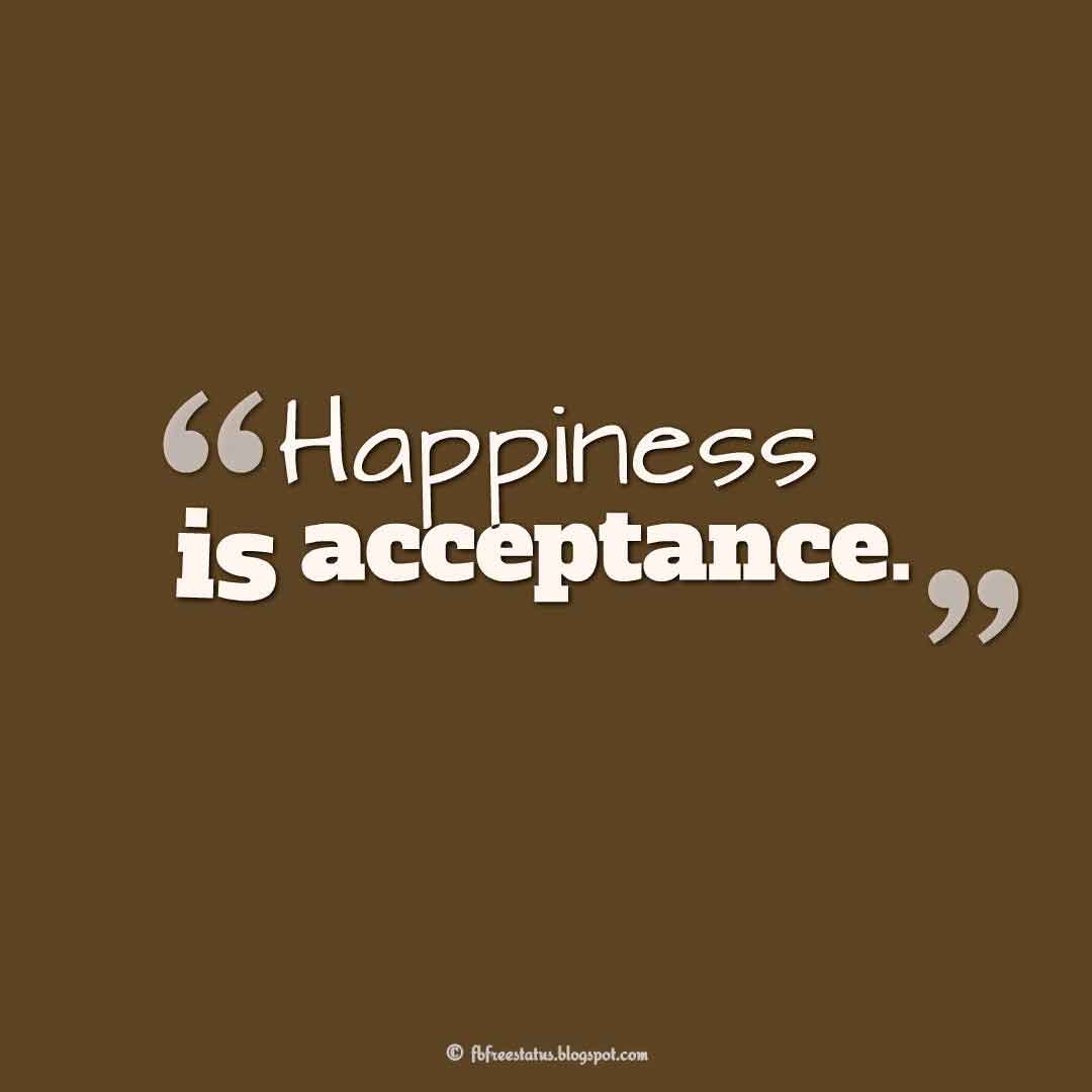 """Happiness is acceptance."""
