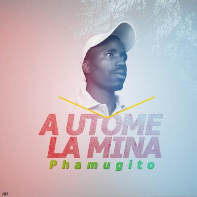 Phamugito - A Utomi la Mina (Marrabenta) 2019 | Download Mp3