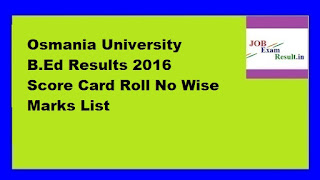 Osmania University B.Ed Results 2016 Score Card Roll No Wise Marks List