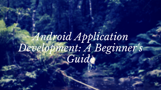 Android Application Development: A Beginner's Guide