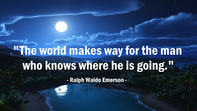The world makes way for the man who knows where he is going - Ralph Waldo Emerson