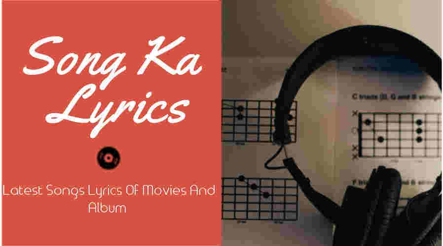 Song Ka Lyrics Latest Hindi Song Lyrics Of Movie And Album