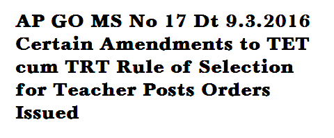 G.O.MS.No. 17 Dated: 09-03-2016 School Education Department – The Andhra Pradesh Teacher Eligibility Test (TET) cum Teacher Recruitment Test for the posts of Teachers (Scheme of Selection) Rules – Amendment – Orders – Issued. http://www.paatashaala.in/2016/03/ap-go-ms-no-17-certain-amendments-to-tet-trt-teachers-posts-rule-of-selection.html