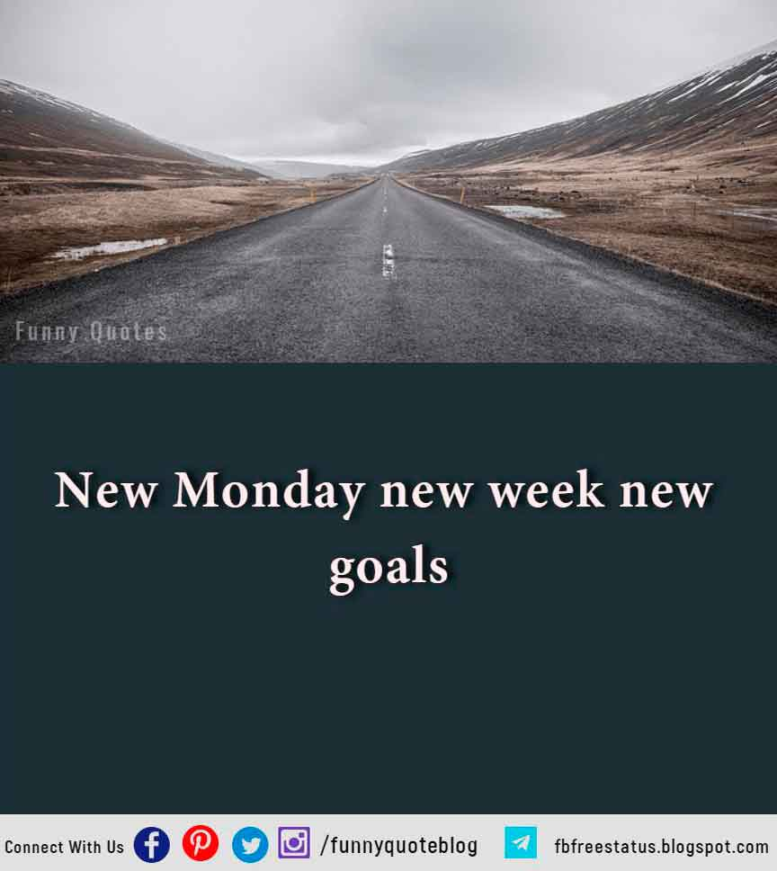 New Monday new week new goals.