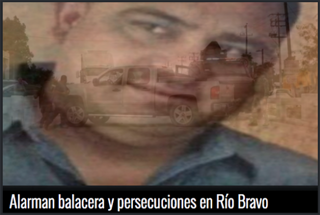 """CACERIA al """"PELOCHAS"""" DESATA TIROTEOS en RIO BRAVO,CAPTURA de CAPO del CARTEL del GOLFO es INMINENTE"""