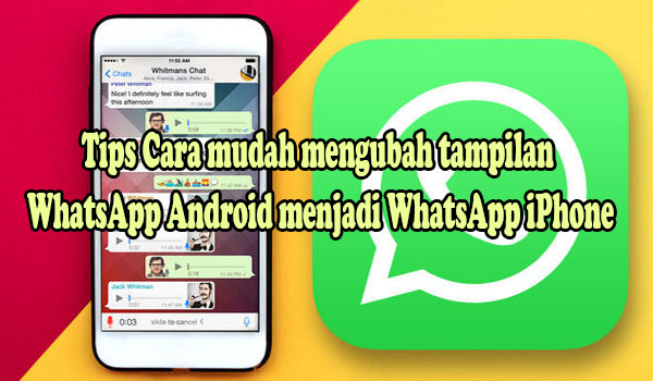Ingin tampilan WhatsApp di android Seperti WhatsApp di iPhone? Begini caranya