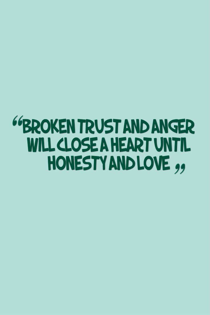 �Broken Trust And Anger Will Close A Heart Until Honesty And Love�, Quotes about broken trust
