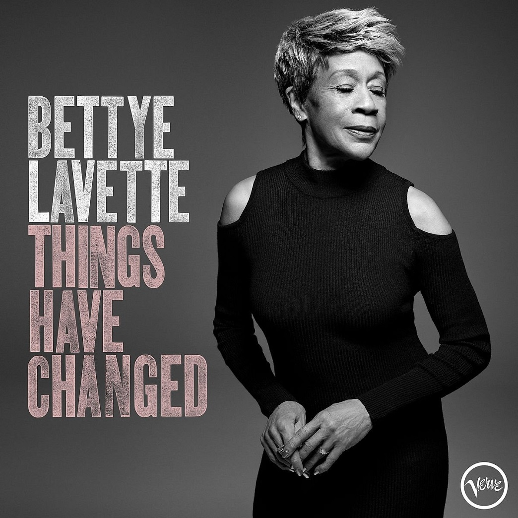 Bettye LaVette - Things Have Changed (VERVE / Universal March 30, 2018)