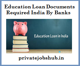 Education Loan Documents Required India By Banks