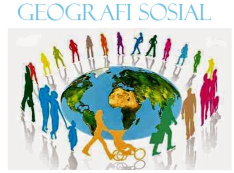 7 Pengertian Geografi Sosial Menurut Para Ahli, Ciri, Unsur Dan Konsep Geografi Sosial Lengkap