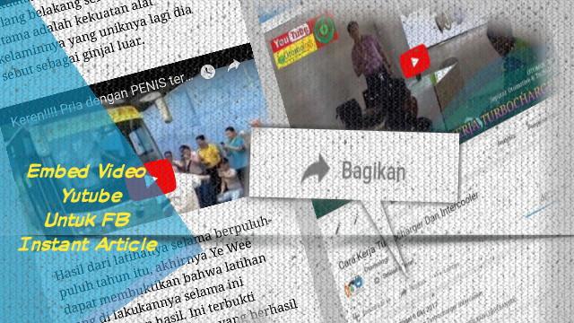 Cara Embed Video Youtube Untuk Facebook Instant Article