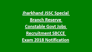 Jharkhand JSSC Special Branch Reserve Constable Govt Jobs Recruitment SBCCE Exam 2018 Notification
