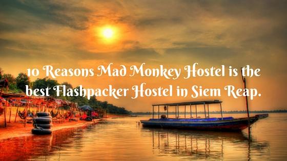 10 Reasons Mad Monkey Hostel is the best Hostel in Siem Reap