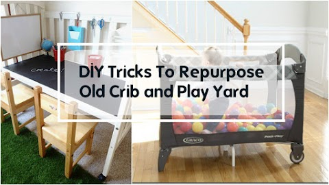 Do-It-Yourself Tricks To Repurpose Old Crib or Play Yard