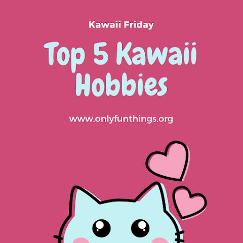Top 5 Hobbies for a Kawaii Lifestyle – Kawaii Fridays!