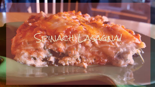 What I'm Eating This Week: Spinach Lasagna!!!!