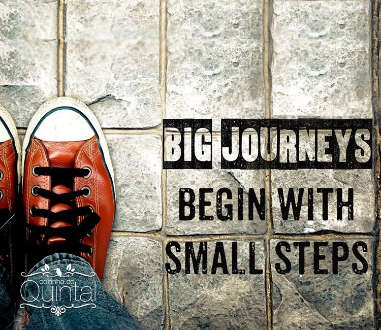 Grandes viagens começam com passos pequenos. Vamos lá!