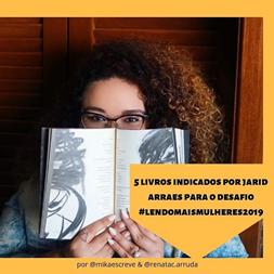 Jarid Arraes indica 5 livros de autoras negras para o desafio #LendoMaisMulheres2019