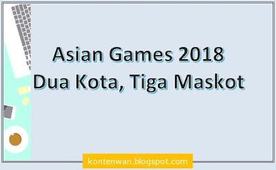 Gambar Posting Asian Games 2018 : Dua Kota, Tiga Maskot