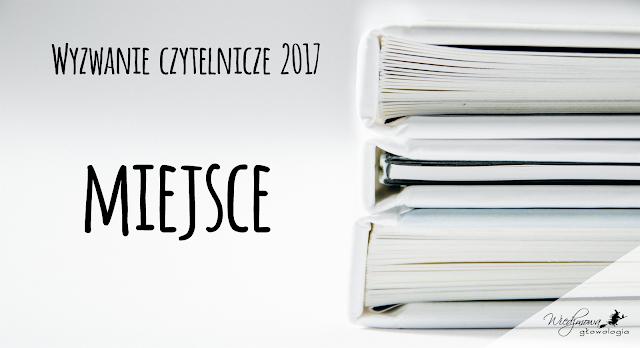 Wyzwanie czytelnicze 2017 | Kategoria: miejsce | Wiedźmowa głowologia