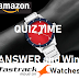AMAZON Fastrack Quiz Time Answer and Win 20 Fast-track Watches