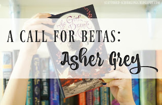 http://scattered-scribblings.blogspot.com/2017/11/a-call-for-betas-asher-grey.html