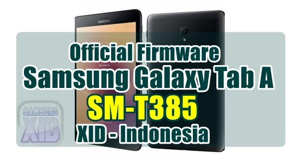 Firmware Samsung Galaxy Tab A SM-T385 XID Indonesia