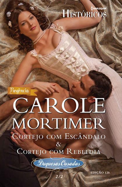 Cortejo com Escândalo & Cortejo com Rebeldia Harlequin Históricos - ed.120 - Carole Mortimer