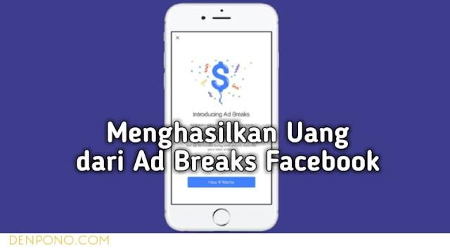 Cara Terbaru Menghasilkan Uang dari Video di Facebook Ad Breaks, Cara Terbaru Menghasilkan Uang dari Video di Facebook