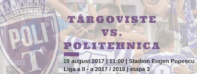 Liga 2, etapa 3. Chindia Târgoviște - Politehnica Timișoara (ora 11.00). Timisoara vrea a treia victorie din acest sezon