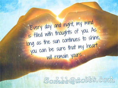 Every day and night, my mind is filled with thoughts of you. As long as the sun continues to shine, you can be sure that my heart will remain yours.