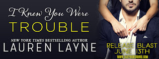 Release Blast & Giveaway: I Knew You Were Trouble by Lauren Layne