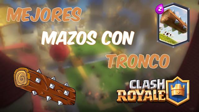 Los 5 Mejores Mazos con el Tronco Clash Royale